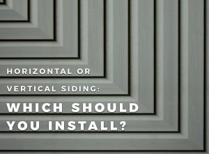 Horizontal or Vertical Siding: Which Should You Install?