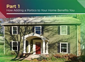 Improving Your Home's Exterior With a Custom Portico – Part 1: How Adding a Portico to Your Home Benefits You