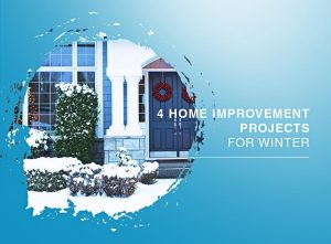 4 Home Improvement Projects for Winter