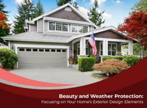 Beauty and Weather Protection: Focusing on Your Home's Exterior Design Elements