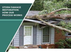 Storm Damage Restoration: How Our Process Works