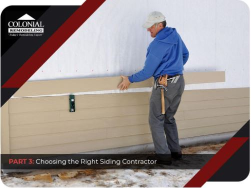 Getting Started With Siding Replacement – PART III: Choosing the Right Siding Contractor